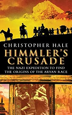 Himmler's Crusade: The Nazi Expedition to Find the Origins of the Aryan Race 9780471262923