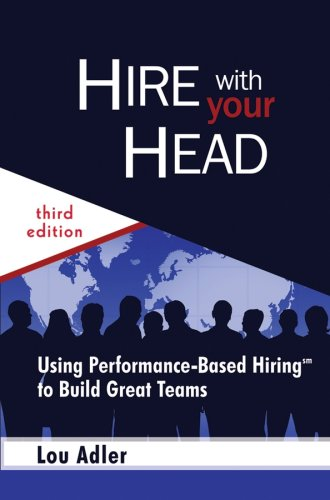 Hire with Your Head: Using Performance-Based Hiring to Build Great Teams 9780470128350