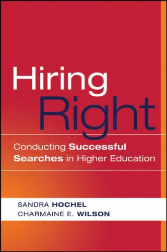 Hiring Right: Conducting Successful Searches in Higher Education 9780470180877