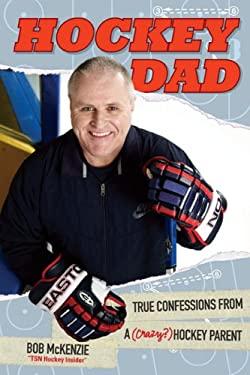 Hockey Dad: True Confessions of a (Crazy?) Hockey Parent 9780470159392