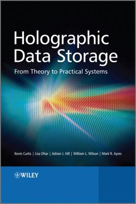 Holographic Data Storage: From Theory to Practical Systems 9780470749623