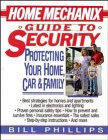 Home Mechanix Guide to Security: Protecting Your Home, Car, & Family 9780471588931