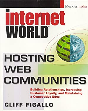 Hosting Web Communities: Building Relationships, Increasing Customer Loyalty, and Maintaining a Competitive Edge 9780471282938