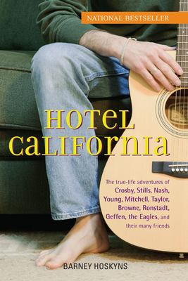Hotel California: The True-Life Adventures of Crosby, Stills, Nash, Young, Mitchell, Taylor, Browne, Ronstadt, Geffen, the Eagles, and T