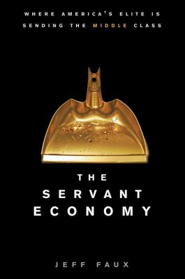 The Servant Economy: Where America's Elite Is Sending the Middle Class 9780470182390