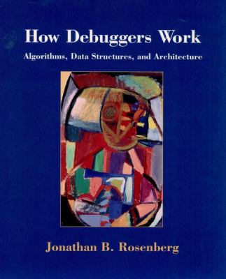 How Debuggers Work: Algorithms, Data Structures, and Architecture 9780471149668