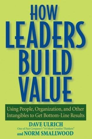 How Leaders Build Value: Using People, Organization, and Other Intangibles to Get Bottom-Line Results 9780471760795
