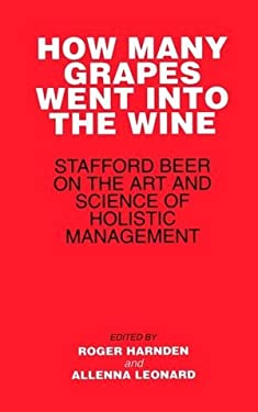 How Many Grapes Went Into the Wine: Stafford Beer on the Art and Science of Holistic Management 9780471942962
