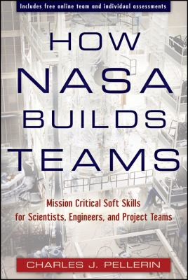 How NASA Builds Teams: Mission Critical Soft Skills for Scientists, Engineers, and Project Teams 9780470456484