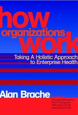 How Organizations Work: Taking a Holistic Approach to Enterprise Health 9780471200338