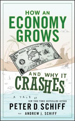 How an Economy Grows and Why It Crashes 9780470526705