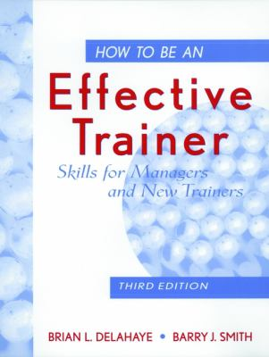How to Be an Effective Trainer: Skills for Managers and New Trainers 9780471183754