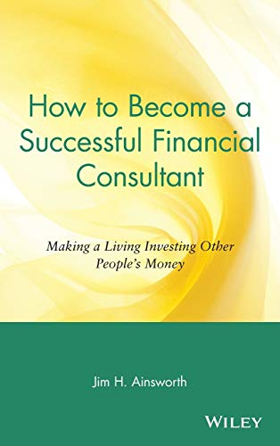 How to Become a Successful Financial Consultant: Making a Living Investing Other People's Money 9780471155614