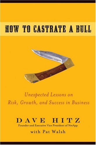 How to Castrate a Bull: Unexpected Lessons on Risk, Growth, and Success in Business 9780470345238
