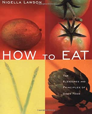 How to Eat: The Pleasures and Principles of Good Food 9780471348306