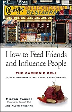 How to Feed Friends and Influence People: The Carnegie Deli--A Giant Sandwich, a Little Deli, a Huge Success 9780471680567
