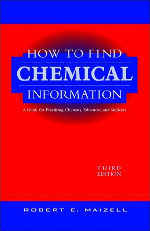 How to Find Chemical Information: A Guide for Practicing Chemists, Educators, and Students 9780471125792
