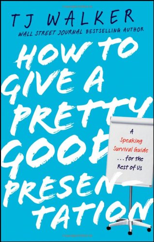 How to Give a Pretty Good Presentation: A Speaking Survival Guide for the Rest of Us 9780470597149