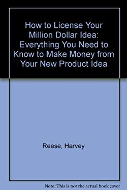 How to License Your Million Dollar Idea: Everything You Need to Know to Make Money from Your New Product Idea 9780471580515