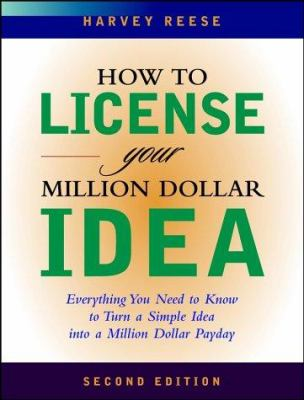 How to License Your Million Dollar Idea: Everything You Need to Know to Turn a Simple Idea Into a Million Dollar Payday 9780471204015