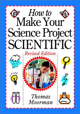 How to Make Your Science Project Scientific 9780471419204