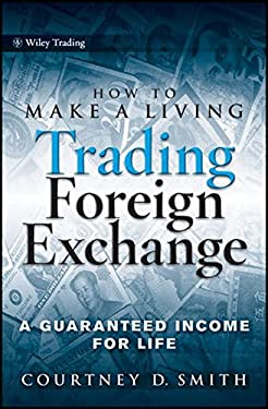 How to Make a Living Trading Foreign Exchange: A Guaranteed Income for Life 9780470442296