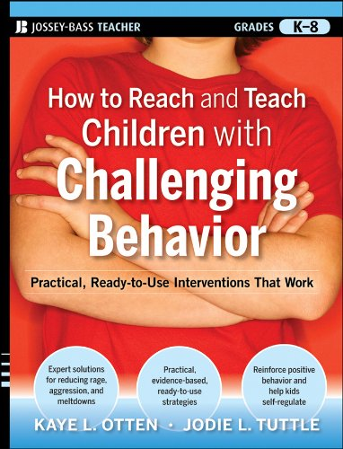How to Reach and Teach Children with Challenging Behavior (K-8): Practical, Ready-To-Use Interventions That Work 9780470505168