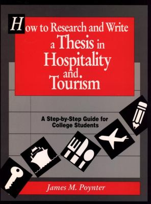 How to Research and Write a Thesis in Hospitality and Tourism: A Step-By-Step Guide for College Students 9780471552406