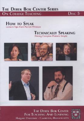 How to Speak: Lecture Tips from Patrick Winston and Technically Speaking: Making Complex Matters Simple, the Derek BOK Center Series on College Teachi