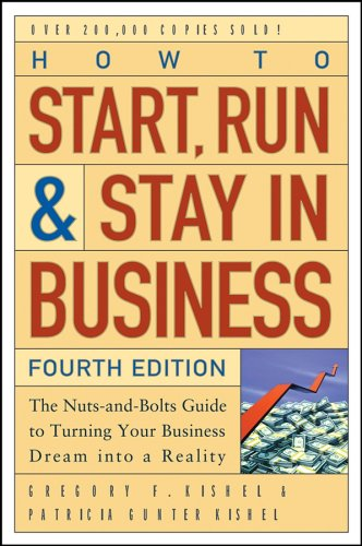 How to Start, Run, and Stay in Business: The Nuts-And-Bolts Guide to Turning Your Business Dream Into a Reality 9780471671848