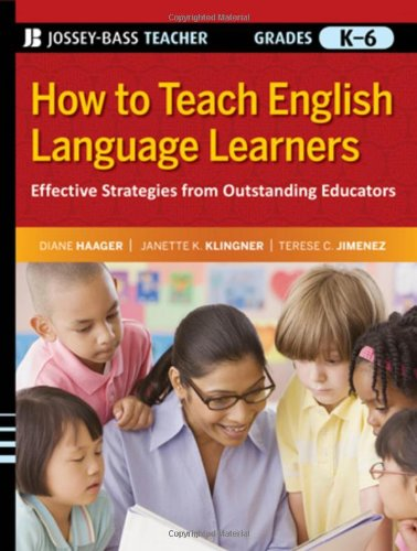 How to Teach English Language Learners: Effective Strategies from Outstanding Educators, Grades K-6 9780470390054