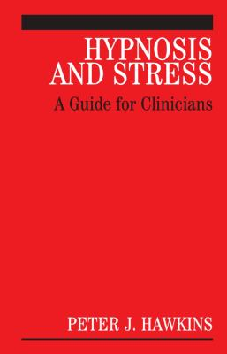 Hypnosis and Stress: A Guide for Clinicians 9780470026878