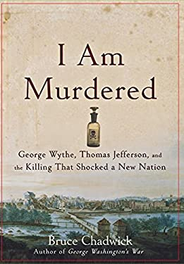 I Am Murdered: George Wythe, Thomas Jefferson, and the Killing That Shocked a New Nation 9780470185513