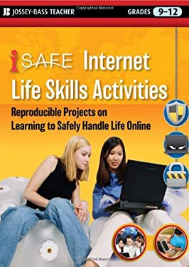 i-SAFE Internet Life Skills Activities: Reproducible Projects on Learning to Safely Handle Life Online, Grades 9-12 9780470539507