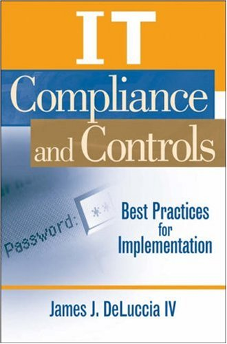IT Compliance and Controls: Best Practices for Implementation 9780470145012