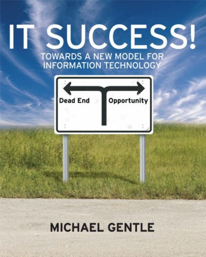 IT Success!: Towards a New Model for Information Technology 9780470724019