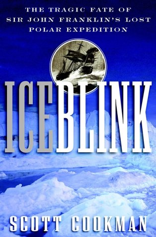 Ice Blink: The Tragic Fate of Sir John Franklin's Lost Polar Expedition 9780471377900