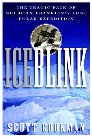 Ice Blink: The Tragic Fate of Sir John Franklin's Lost Polar Expedition 9780471404200