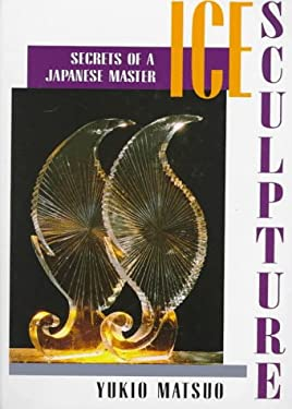 Ice Sculpture: Secrets of a Japanese Master 9780471554097