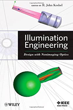 Illumination Engineering: Design with Nonimaging Optics 9780470911402