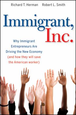 Immigrant, Inc.: Why Immigrant Entrepreneurs Are Driving the New Economy (and How They Will Save the American Worker) 9780470455715