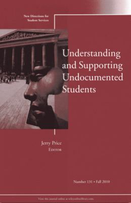 Understanding and Supporting Undocumented Students 9780470922491