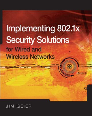 Implementing 802.1X Security Solutions for Wired and Wireless Networks 9780470168608