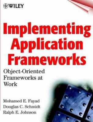 Implementing Application Frameworks: Object-Oriented Frameworks at Work 9780471252016