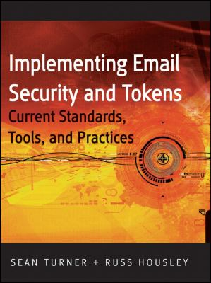 Implementing Email and Security Tokens: Current Standards, Tools, and Practices 9780470254639