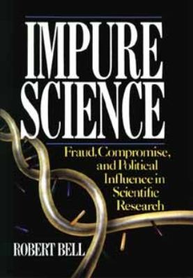 Impure Science: Fraud, Compromise and Political Influence in Scientific Research 9780471529132