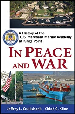 In Peace and War: A History of the U.S. Merchant Marine Academy at Kings Point 9780470136010