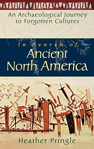 In Search of Ancient North America: An Archaeological Journey to Forgotten Cultures 9780471042372