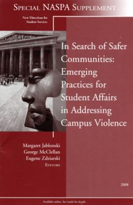 In Search of Safer Communities: Practices for Student Affairs in Addressing Campus Violence 9780470467237