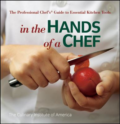 In the Hands of a Chef: The Professional Chef's Guide to Essential Kitchen Tools 9780470080269